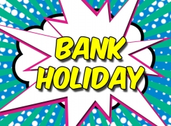 we will be CLOSED August   bank holiday weekend
